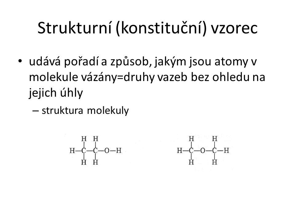Strukturní (konstituční) vzorec udává pořadí a způsob, jakým jsou atomy v molekule vázány=druhy vazeb bez ohledu na jejich úhly – struktura molekuly