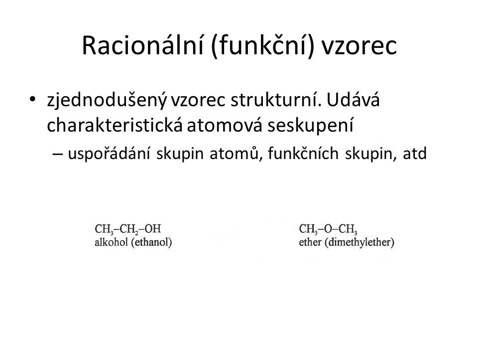 Racionální (funkční) vzorec zjednodušený vzorec strukturní. Udává charakteristická atomová seskupení – uspořádání skupin atomů, funkčních skupin, atd