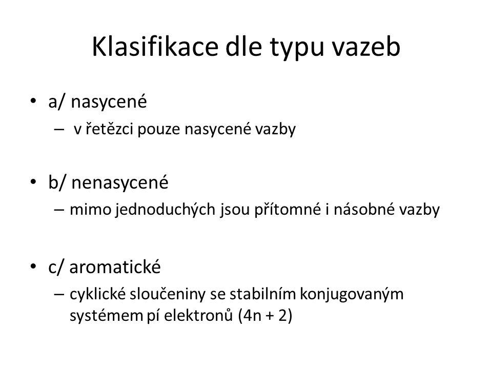 Klasifikace dle typu vazeb a/ nasycené – v řetězci pouze nasycené vazby b/ nenasycené – mimo jednoduchých jsou přítomné i násobné vazby c/ aromatické