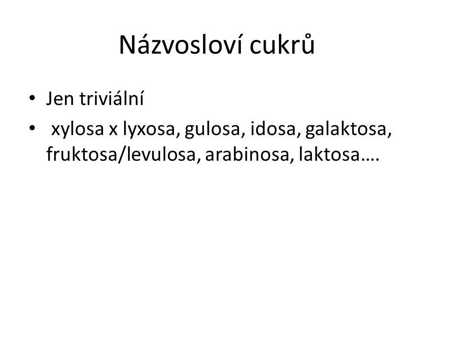 Názvosloví cukrů Jen triviální xylosa x lyxosa, gulosa, idosa, galaktosa, fruktosa/levulosa, arabinosa, laktosa….