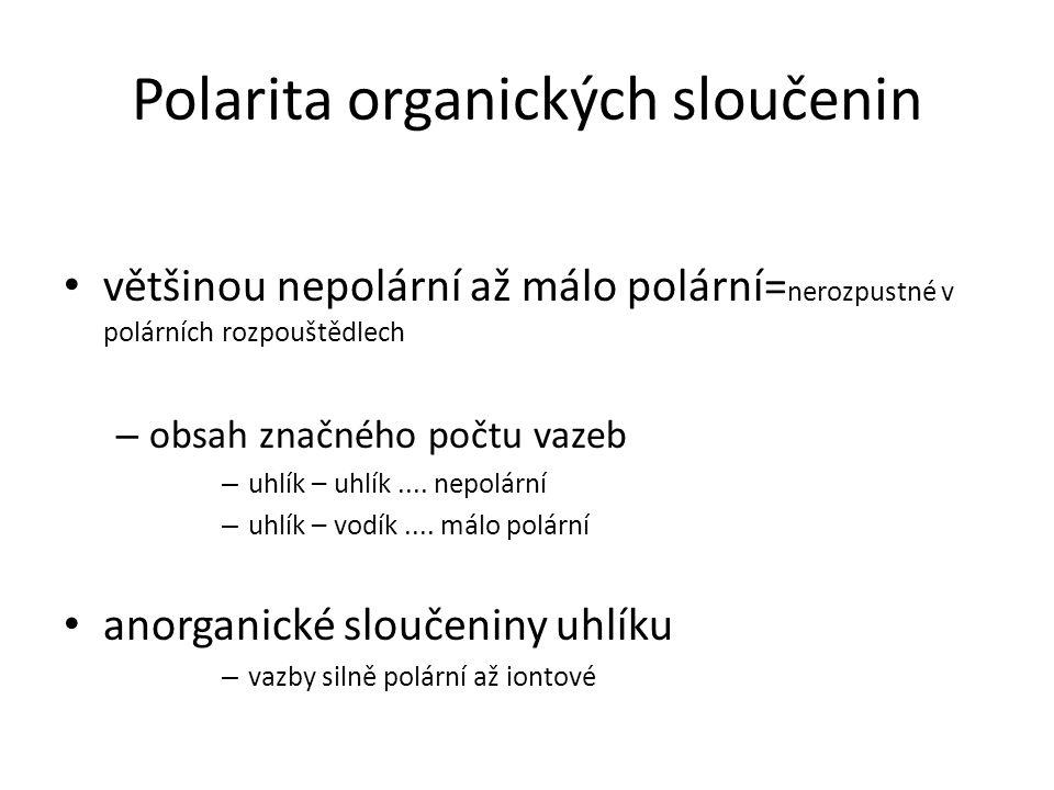 Polarita organických sloučenin většinou nepolární až málo polární= nerozpustné v polárních rozpouštědlech – obsah značného počtu vazeb – uhlík – uhlík