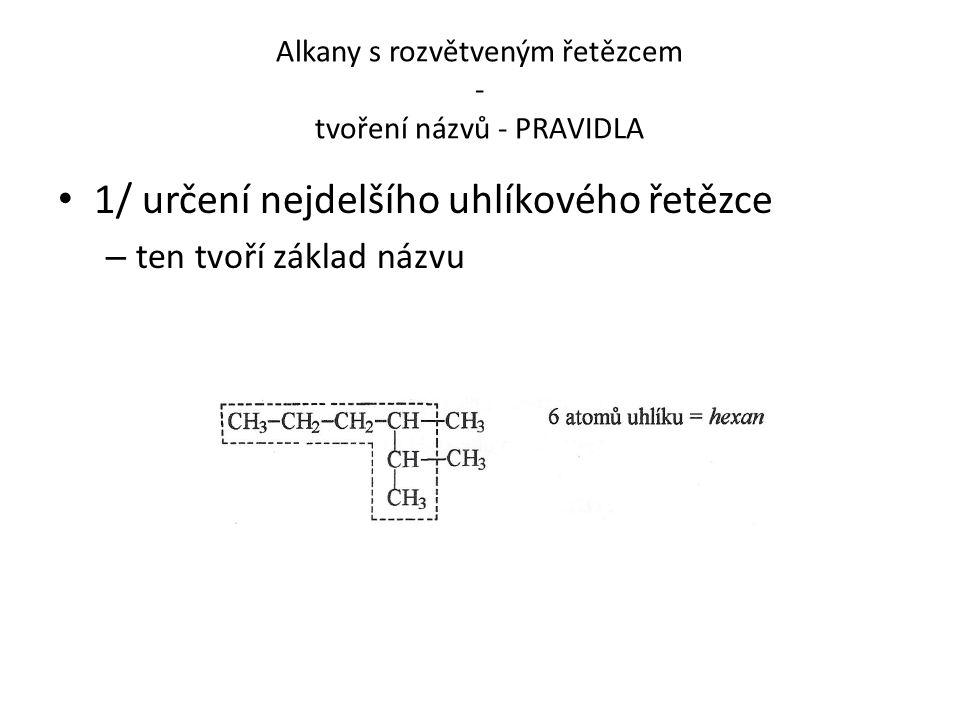 Alkany s rozvětveným řetězcem - tvoření názvů - PRAVIDLA 1/ určení nejdelšího uhlíkového řetězce – ten tvoří základ názvu