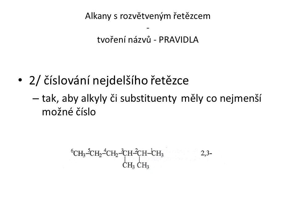 Alkany s rozvětveným řetězcem - tvoření názvů - PRAVIDLA 2/ číslování nejdelšího řetězce – tak, aby alkyly či substituenty měly co nejmenší možné čísl