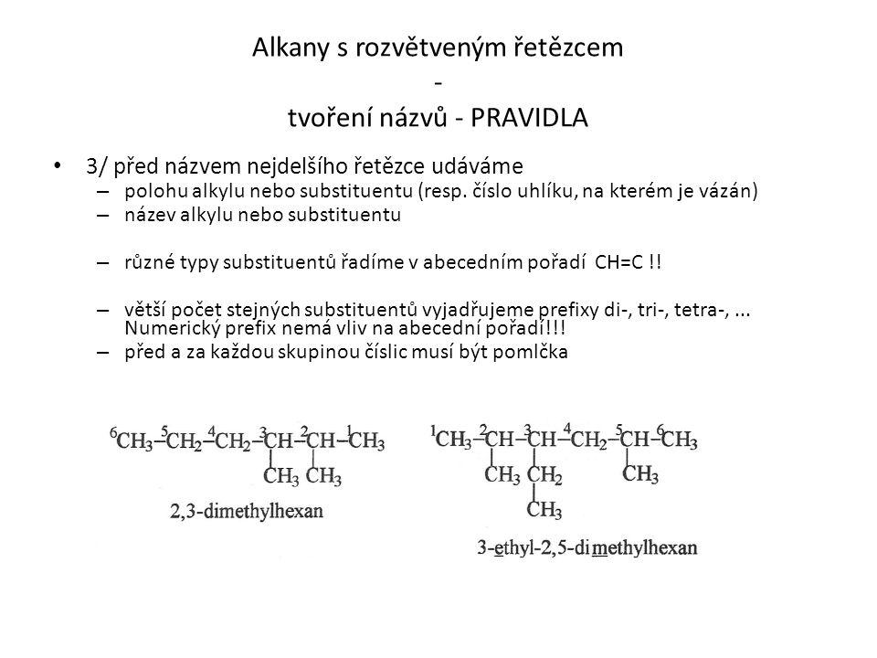 Alkany s rozvětveným řetězcem - tvoření názvů - PRAVIDLA 3/ před názvem nejdelšího řetězce udáváme – polohu alkylu nebo substituentu (resp. číslo uhlí