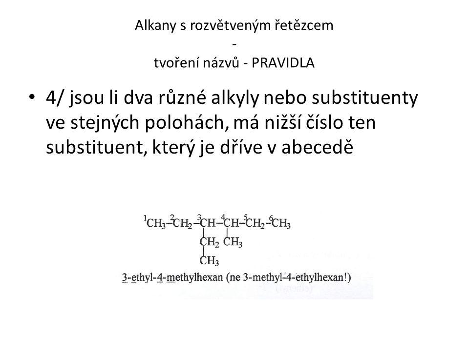 Alkany s rozvětveným řetězcem - tvoření názvů - PRAVIDLA 4/ jsou li dva různé alkyly nebo substituenty ve stejných polohách, má nižší číslo ten substi