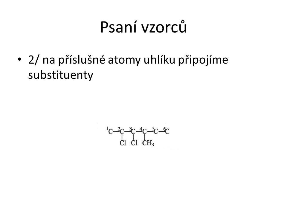 Psaní vzorců 2/ na příslušné atomy uhlíku připojíme substituenty