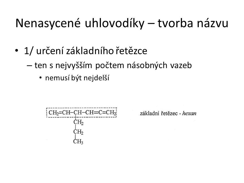 Nenasycené uhlovodíky – tvorba názvu 1/ určení základního řetězce – ten s nejvyšším počtem násobných vazeb nemusí být nejdelší