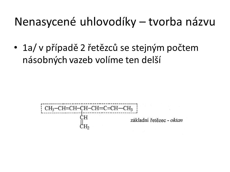 Nenasycené uhlovodíky – tvorba názvu 1a/ v případě 2 řetězců se stejným počtem násobných vazeb volíme ten delší