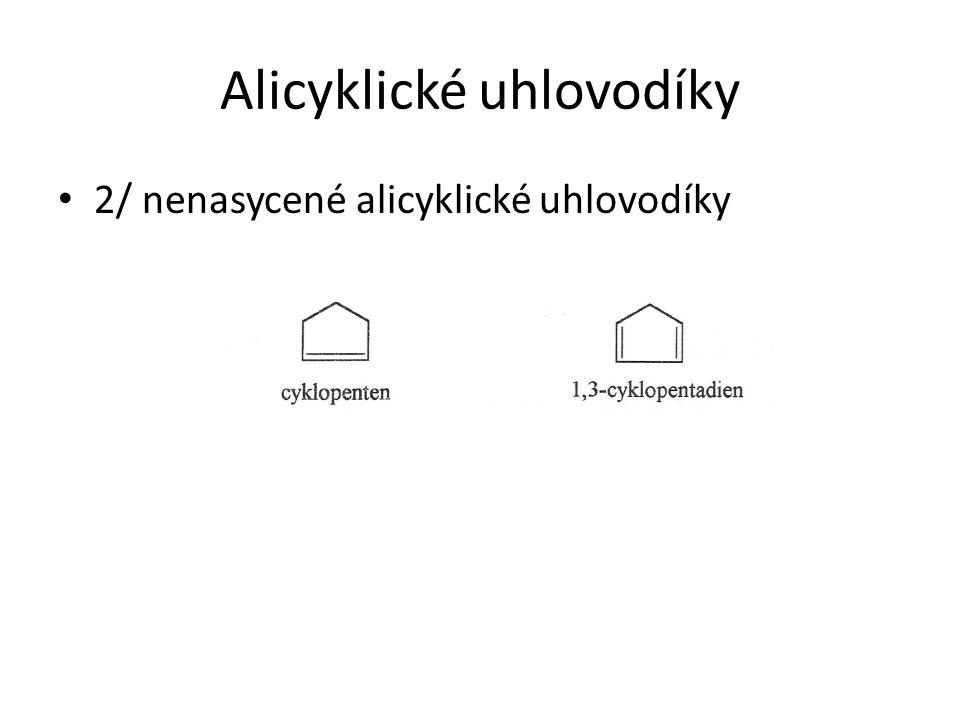 Alicyklické uhlovodíky 2/ nenasycené alicyklické uhlovodíky