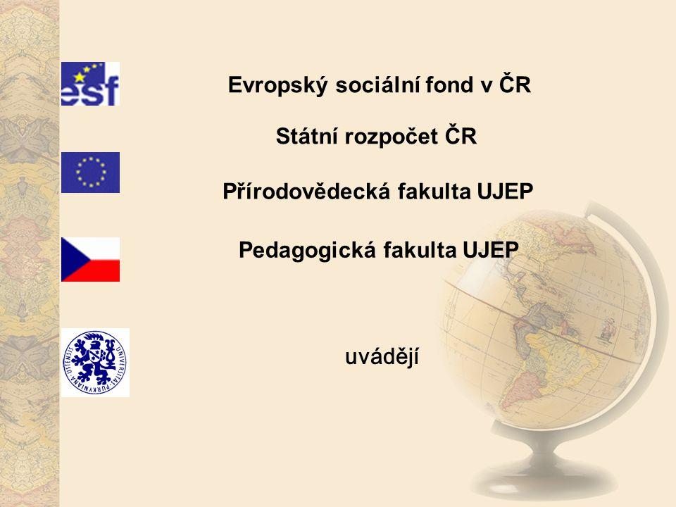 Evropský sociální fond v ČR Státní rozpočet ČR Přírodovědecká fakulta UJEP Pedagogická fakulta UJEP uvádějí