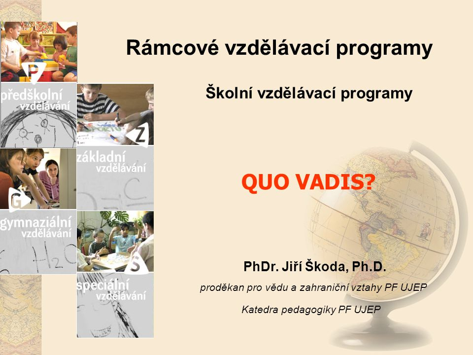 Rámcové vzdělávací programy Školní vzdělávací programy PhDr. Jiří Škoda, Ph.D. proděkan pro vědu a zahraniční vztahy PF UJEP Katedra pedagogiky PF UJE