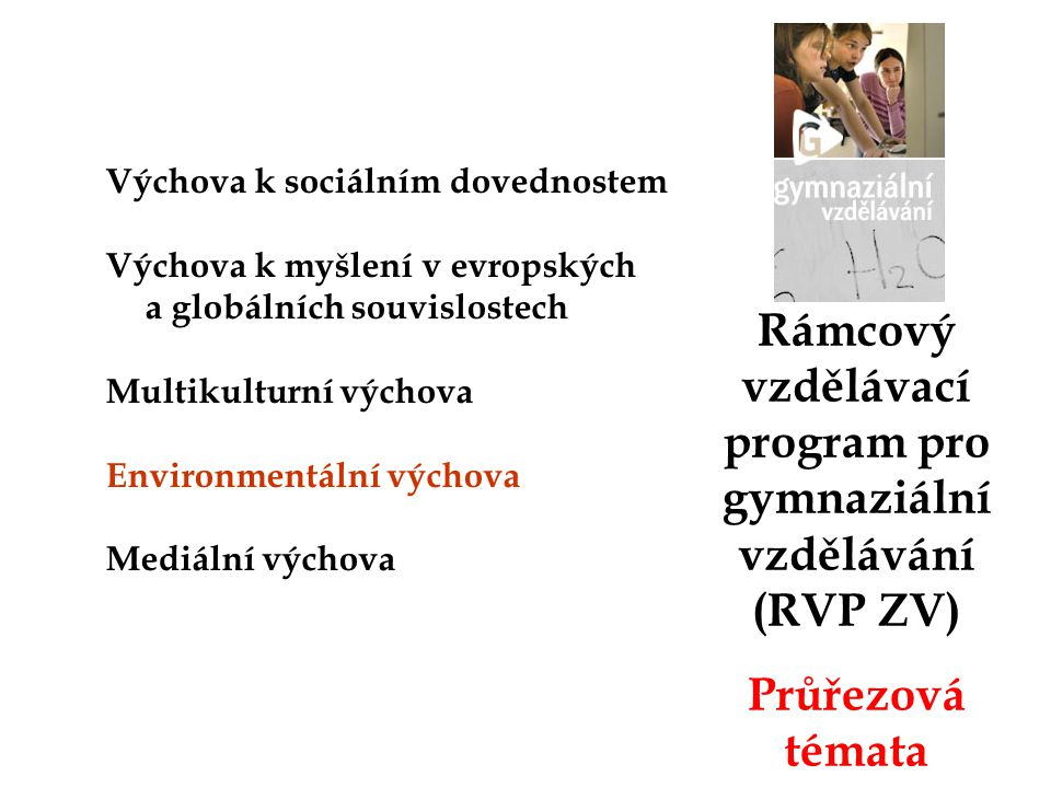 Rámcový vzdělávací program pro gymnaziální vzdělávání (RVP ZV) Průřezová témata Výchova k sociálním dovednostem Výchova k myšlení v evropských a globá