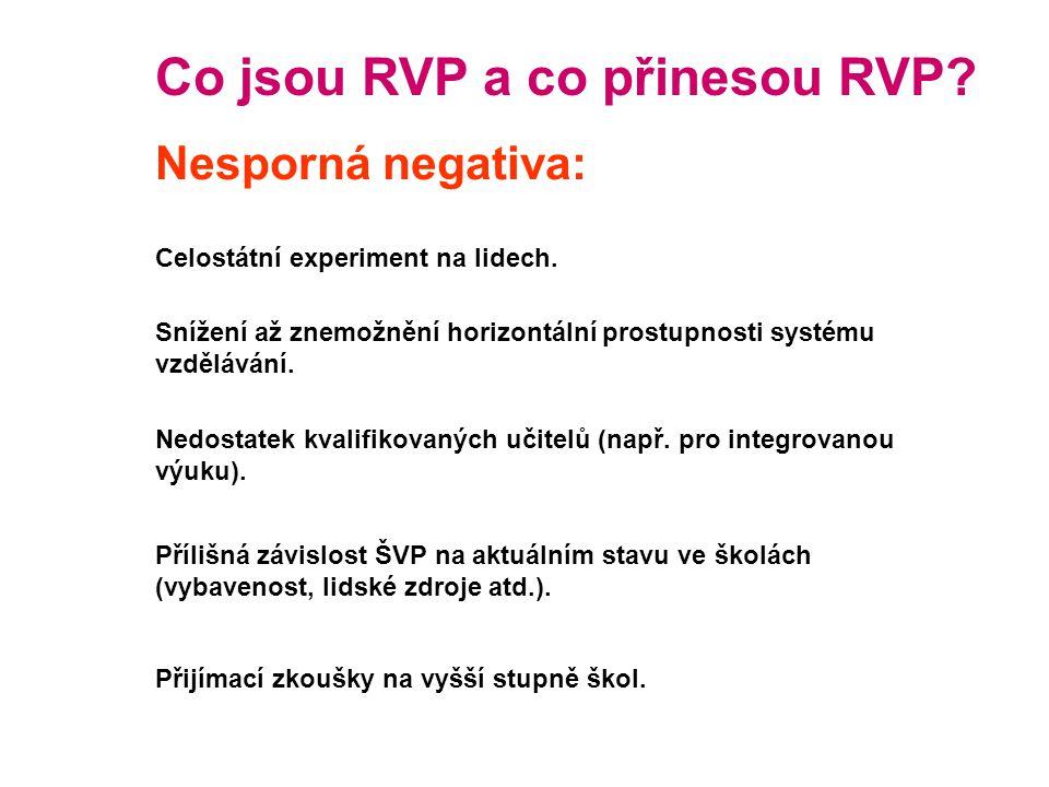 Co jsou RVP a co přinesou RVP? Nesporná negativa: Celostátní experiment na lidech. Snížení až znemožnění horizontální prostupnosti systému vzdělávání.