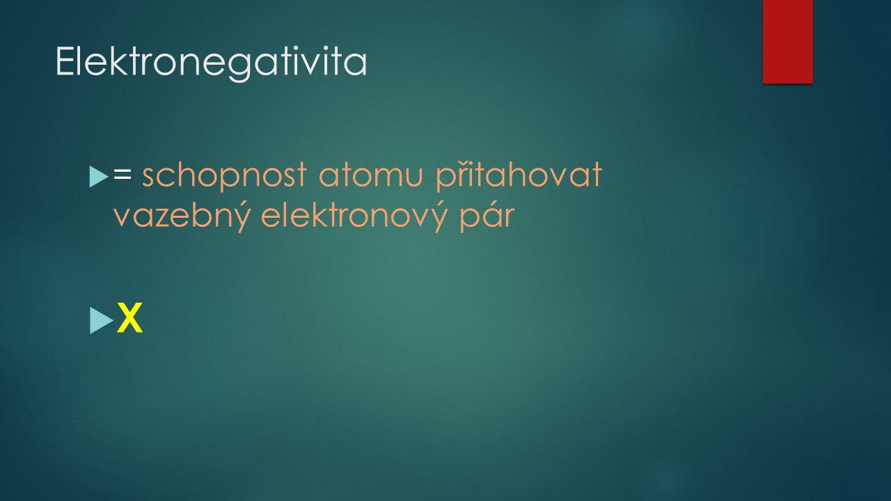  = schopnost atomu přitahovat vazebný elektronový pár  X