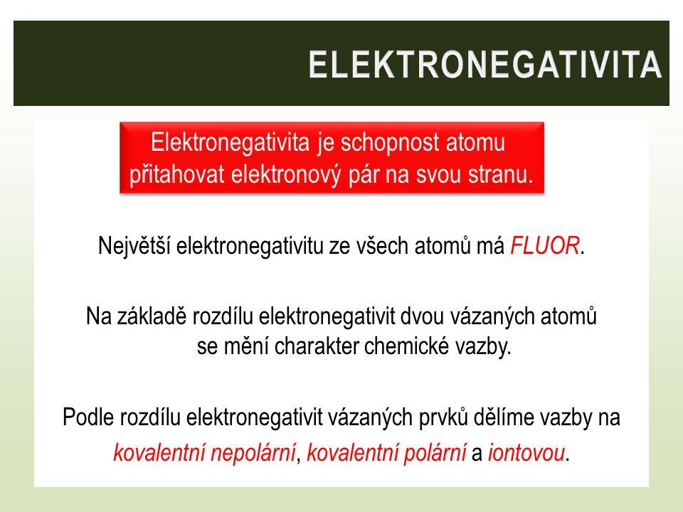 Největší elektronegativitu ze všech atomů má FLUOR. Na základě rozdílu elektronegativit dvou vázaných atomů se mění charakter chemické vazby. Podle ro