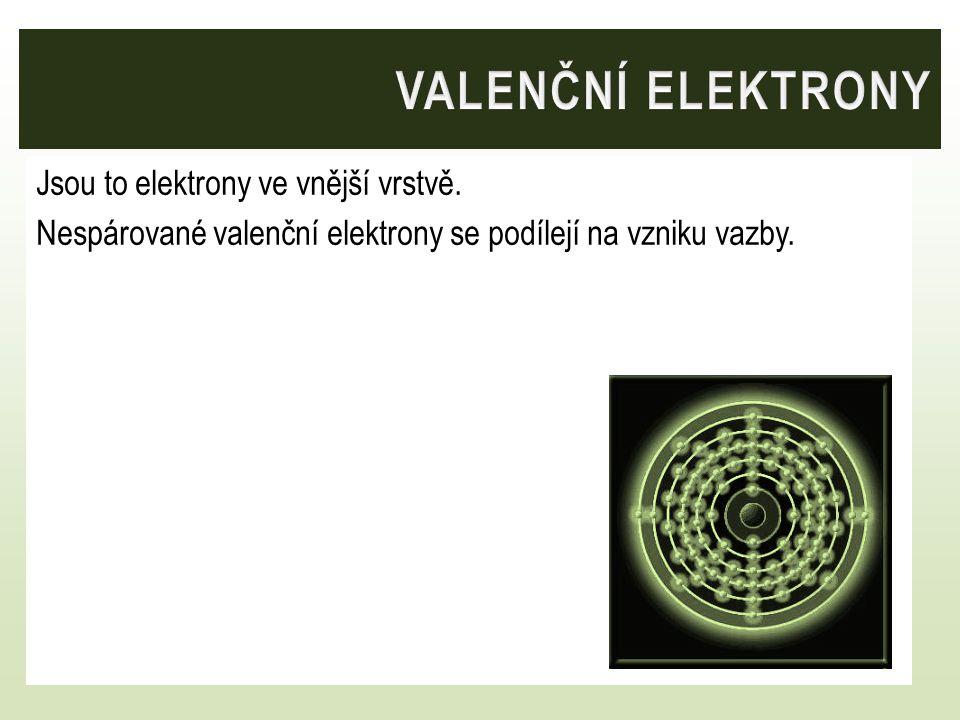 Jsou to elektrony ve vnější vrstvě. Nespárované valenční elektrony se podílejí na vzniku vazby.
