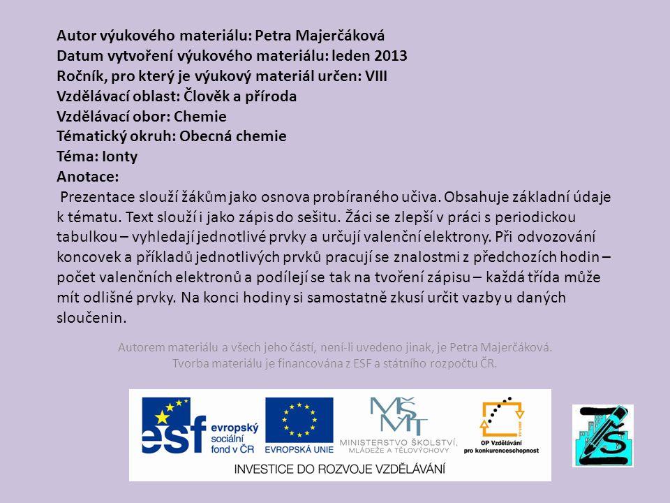Autor výukového materiálu: Petra Majerčáková Datum vytvoření výukového materiálu: leden 2013 Ročník, pro který je výukový materiál určen: VIII Vzděláv