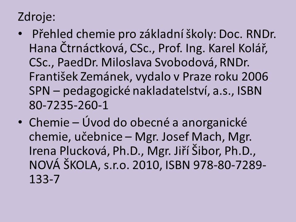 Zdroje: Přehled chemie pro základní školy: Doc. RNDr. Hana Čtrnáctková, CSc., Prof. Ing. Karel Kolář, CSc., PaedDr. Miloslava Svobodová, RNDr. Františ
