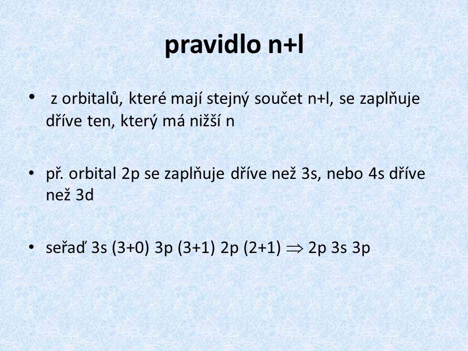 pravidlo n+l z orbitalů, které mají stejný součet n+l, se zaplňuje dříve ten, který má nižší n př. orbital 2p se zaplňuje dříve než 3s, nebo 4s dříve