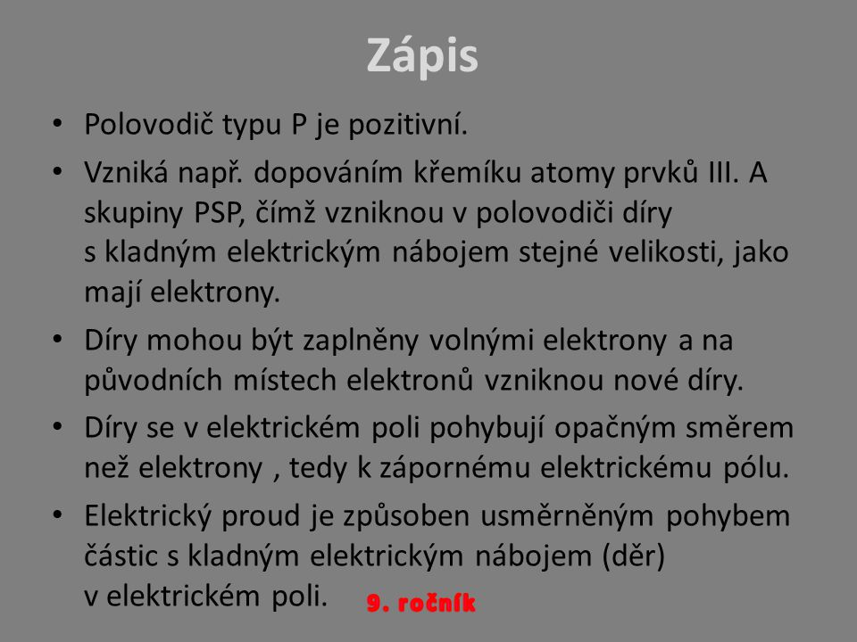 Zápis Polovodič typu P je pozitivní. Vzniká např. dopováním křemíku atomy prvků III. A skupiny PSP, čímž vzniknou v polovodiči díry s kladným elektric