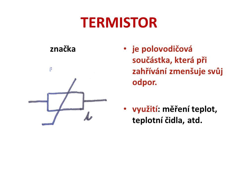 TERMISTOR značka je polovodičová součástka, která při zahřívání zmenšuje svůj odpor. využití: měření teplot, teplotní čidla, atd.