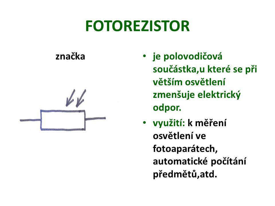 FOTOREZISTOR značka je polovodičová součástka,u které se při větším osvětlení zmenšuje elektrický odpor. využití: k měření osvětlení ve fotoaparátech,