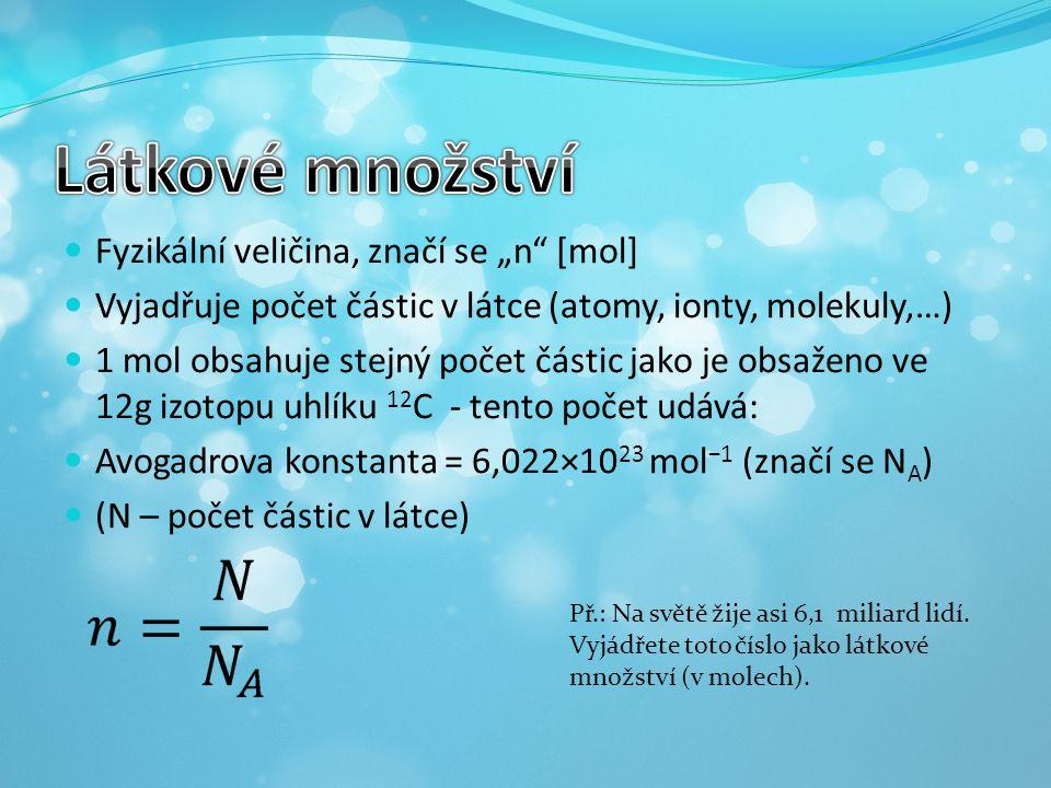 """Fyzikální veličina, značí se """"n"""" [mol] Vyjadřuje počet částic v látce (atomy, ionty, molekuly,…) 1 mol obsahuje stejný počet částic jako je obsaženo v"""