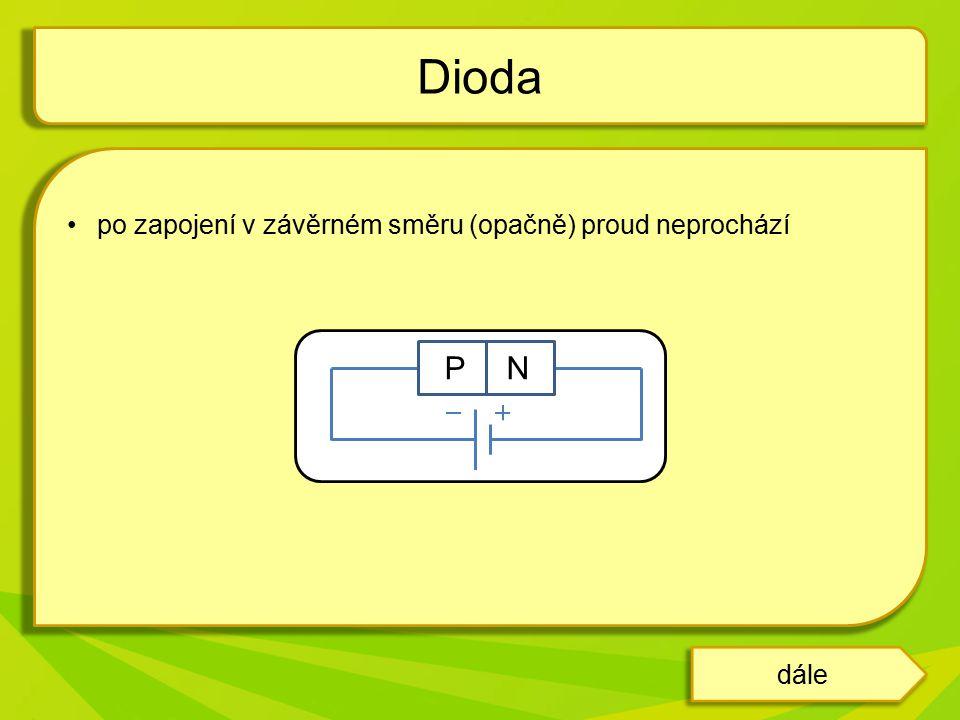 po zapojení v závěrném směru (opačně) proud neprochází Dioda P N dále