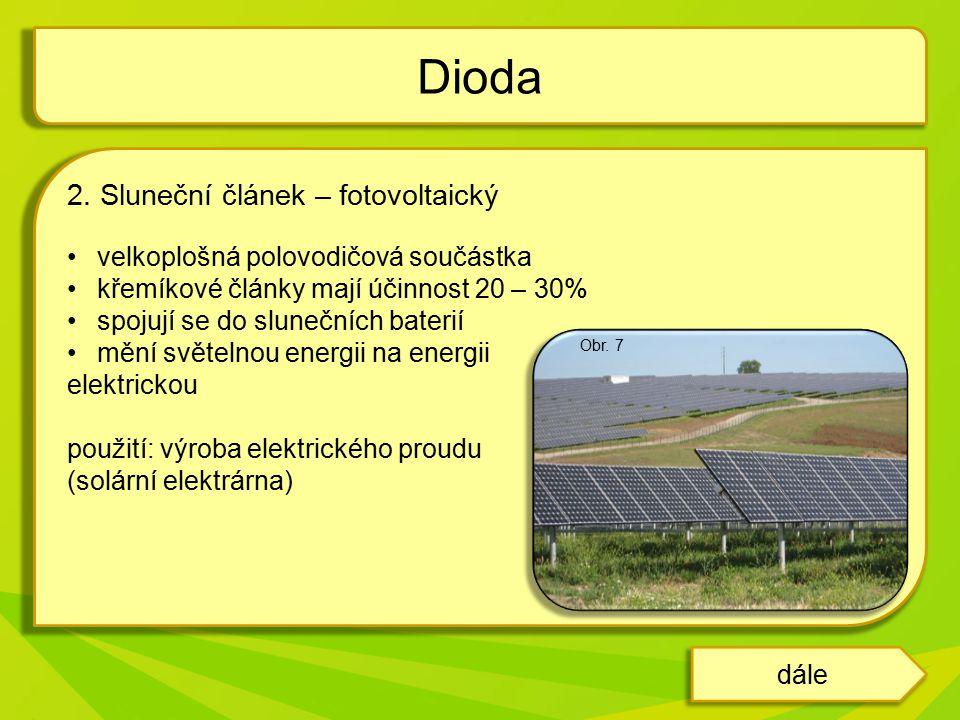 2. Sluneční článek – fotovoltaický velkoplošná polovodičová součástka křemíkové články mají účinnost 20 – 30% spojují se do slunečních baterií mění sv