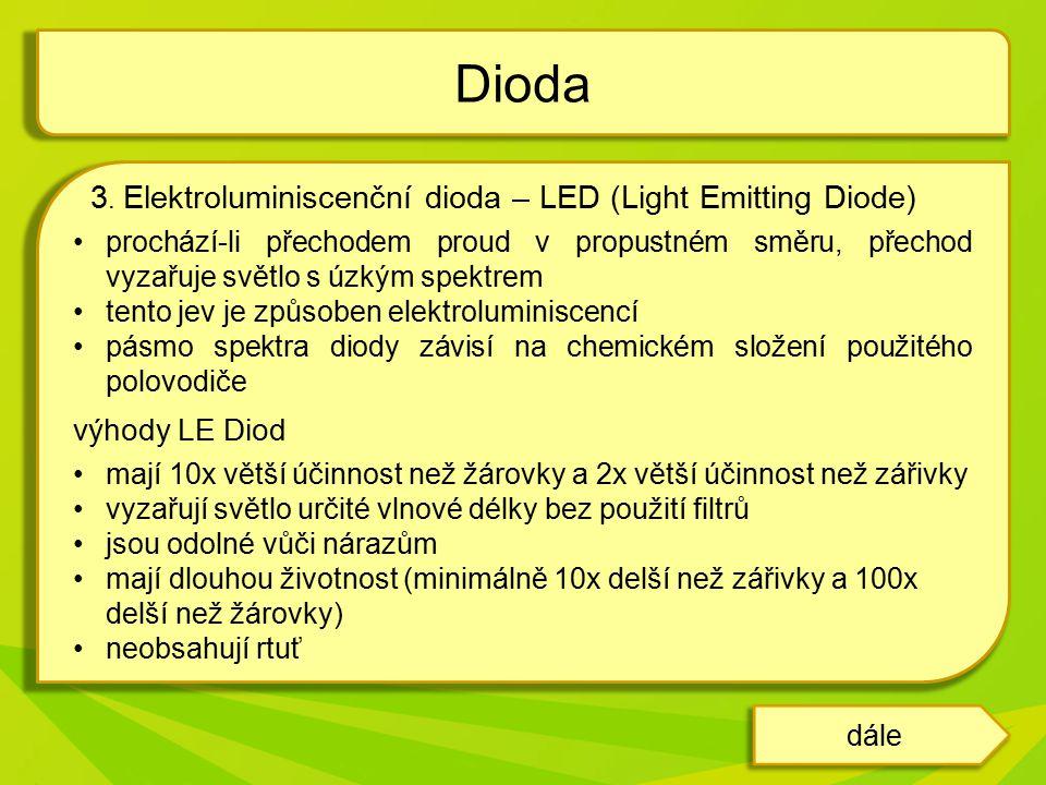 3. Elektroluminiscenční dioda – LED (Light Emitting Diode) prochází-li přechodem proud v propustném směru, přechod vyzařuje světlo s úzkým spektrem te