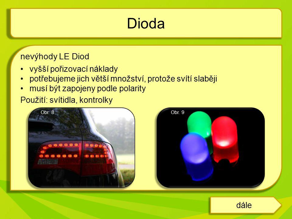 nevýhody LE Diod vyšší pořizovací náklady potřebujeme jich větší množství, protože svítí slaběji musí být zapojeny podle polarity Použití: svítidla, kontrolky Dioda dále Obr.