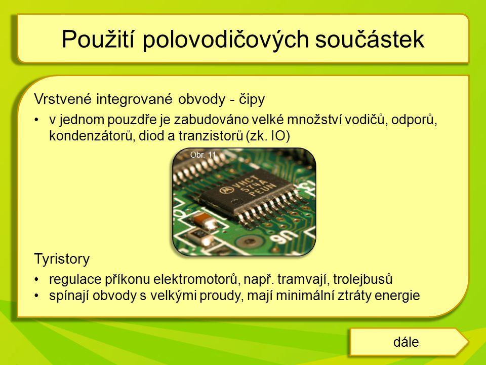 Vrstvené integrované obvody - čipy v jednom pouzdře je zabudováno velké množství vodičů, odporů, kondenzátorů, diod a tranzistorů (zk.