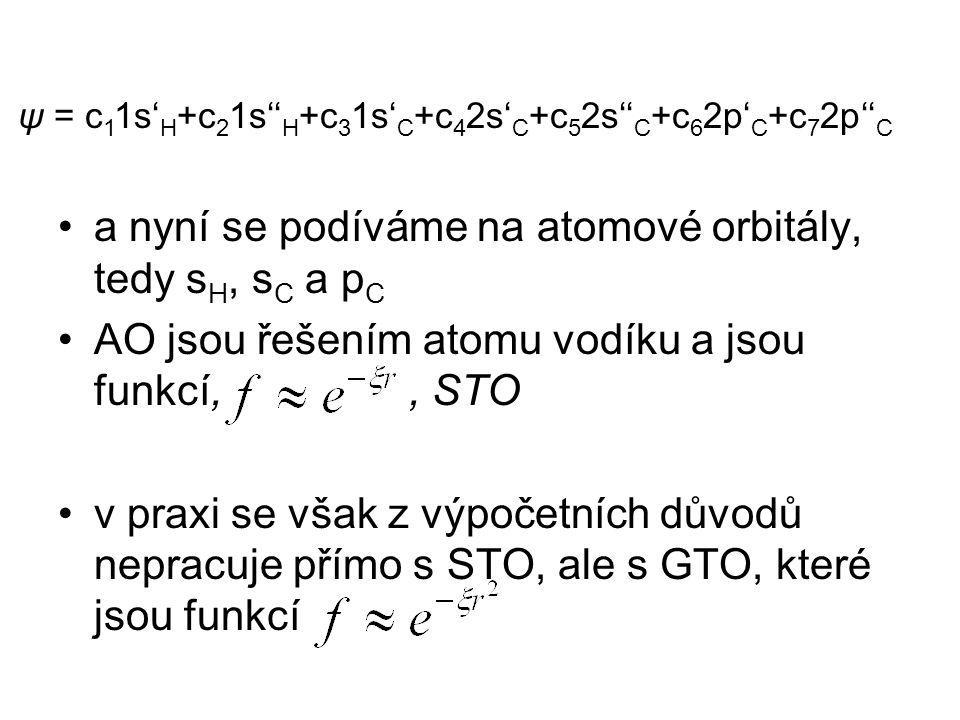 a nyní se podíváme na atomové orbitály, tedy s H, s C a p C AO jsou řešením atomu vodíku a jsou funkcí,, STO v praxi se však z výpočetních důvodů nepracuje přímo s STO, ale s GTO, které jsou funkcí ψ = c 1 1s' H +c 2 1s'' H +c 3 1s' C +c 4 2s' C +c 5 2s'' C +c 6 2p' C +c 7 2p'' C