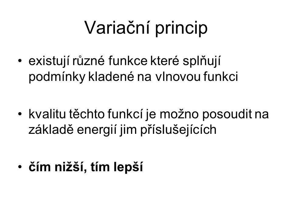 Variační princip existují různé funkce které splňují podmínky kladené na vlnovou funkci kvalitu těchto funkcí je možno posoudit na základě energií jim příslušejících čím nižší, tím lepší