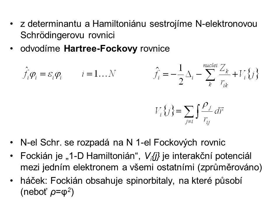 z determinantu a Hamiltoniánu sestrojíme N-elektronovou Schrödingerovu rovnici odvodíme Hartree-Fockovy rovnice N-el Schr. se rozpadá na N 1-el Fockov
