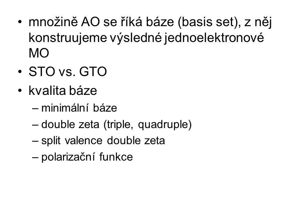 množině AO se říká báze (basis set), z něj konstruujeme výsledné jednoelektronové MO STO vs. GTO kvalita báze –minimální báze –double zeta (triple, qu