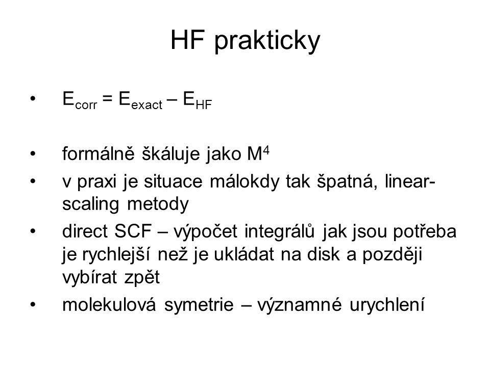 HF prakticky E corr = E exact – E HF formálně škáluje jako M 4 v praxi je situace málokdy tak špatná, linear- scaling metody direct SCF – výpočet inte