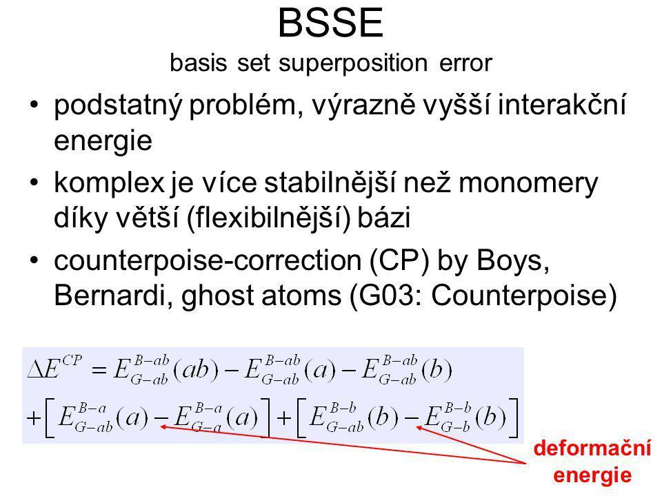BSSE basis set superposition error podstatný problém, výrazně vyšší interakční energie komplex je více stabilnější než monomery díky větší (flexibilnější) bázi counterpoise-correction (CP) by Boys, Bernardi, ghost atoms (G03: Counterpoise) deformační energie