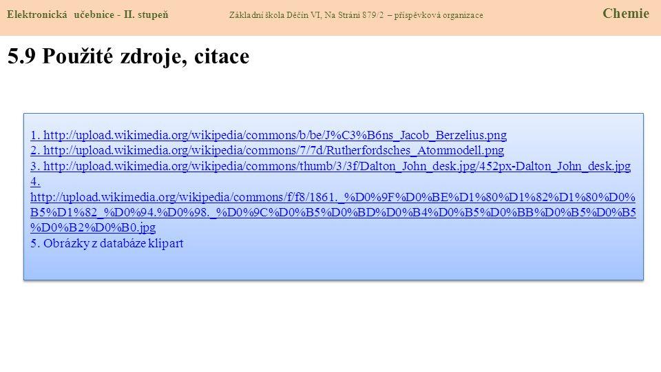 5.9 Použité zdroje, citace 1. http://upload.wikimedia.org/wikipedia/commons/b/be/J%C3%B6ns_Jacob_Berzelius.png 2. http://upload.wikimedia.org/wikipedi