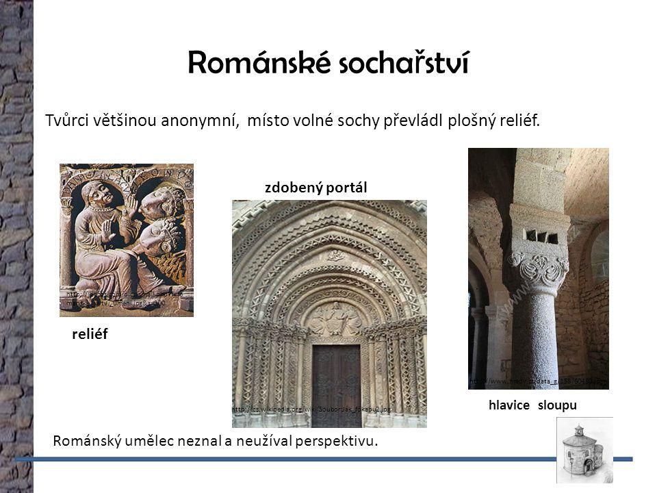 Románské socha ř ství Tvůrci většinou anonymní, místo volné sochy převládl plošný reliéf.