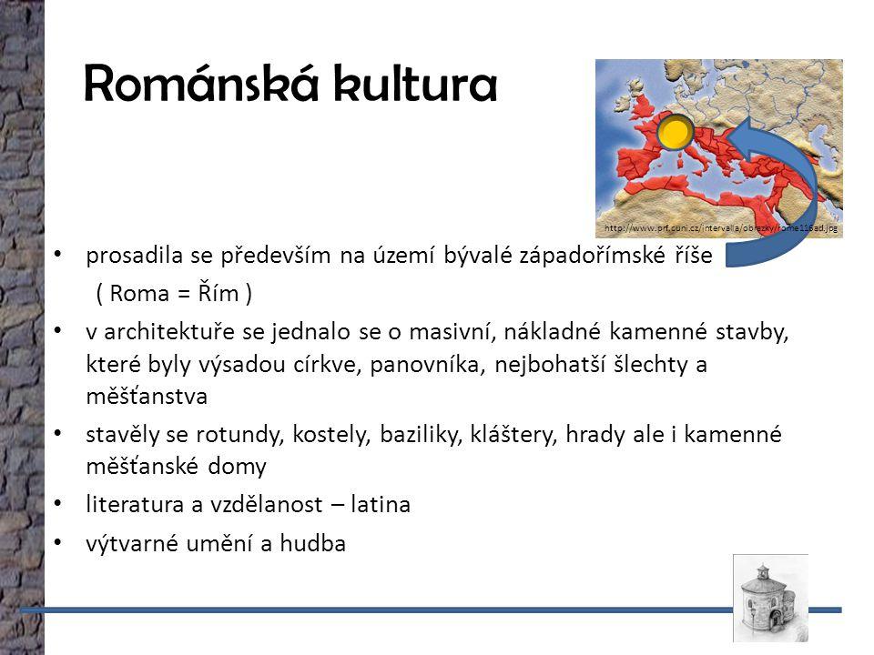 Románská kultura prosadila se především na území bývalé západořímské říše ( Roma = Řím ) v architektuře se jednalo se o masivní, nákladné kamenné stavby, které byly výsadou církve, panovníka, nejbohatší šlechty a měšťanstva stavěly se rotundy, kostely, baziliky, kláštery, hrady ale i kamenné měšťanské domy literatura a vzdělanost – latina výtvarné umění a hudba http://www.prf.cuni.cz/intervalla/obrazky/rome116ad.jpg