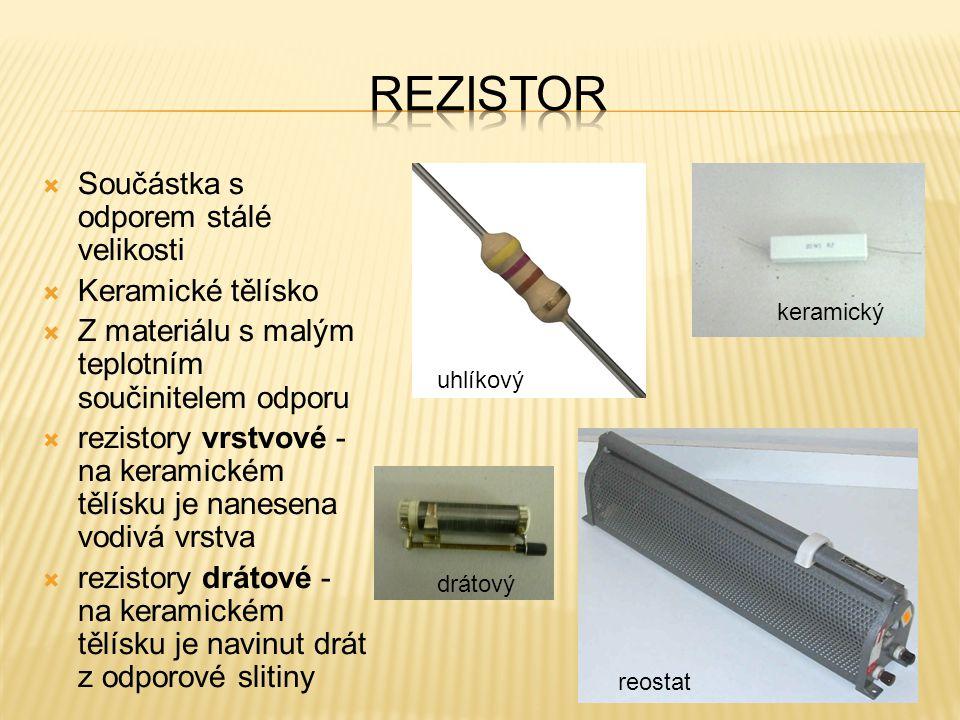  Součástka s odporem stálé velikosti  Keramické tělísko  Z materiálu s malým teplotním součinitelem odporu  rezistory vrstvové - na keramickém těl