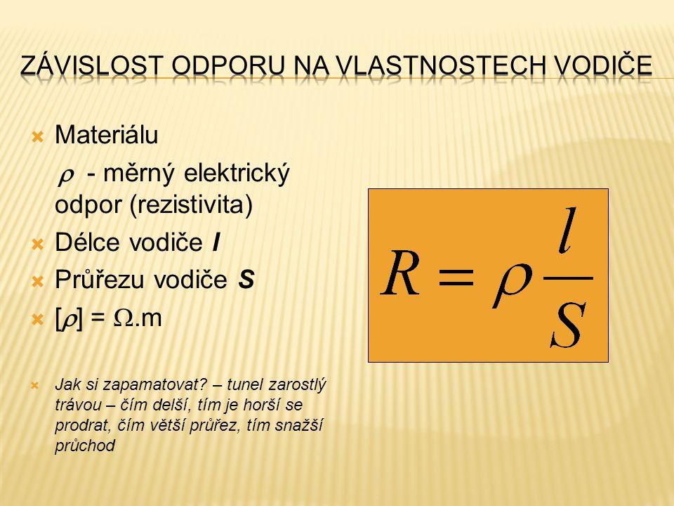  Materiálu  - měrný elektrický odpor (rezistivita)  Délce vodiče l  Průřezu vodiče S  [  ] = .m  Jak si zapamatovat? – tunel zarostlý trávou –