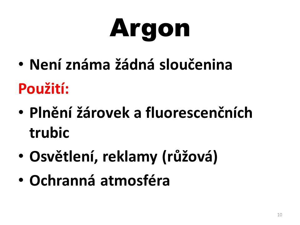 Argon Není známa žádná sloučenina Použití: Plnění žárovek a fluorescenčních trubic Osvětlení, reklamy (růžová) Ochranná atmosféra 10