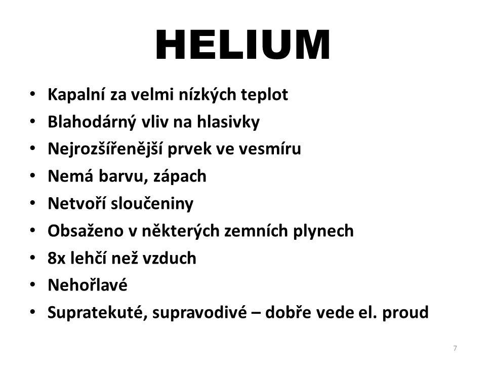 Použití: Náplň do vzducholodí, balónů Dýchací směs pro potápěče Inertní atmosféra – teplota varu:- 268,93 o C – Protonové číslo:2 – Atomová hm.:4,001 8