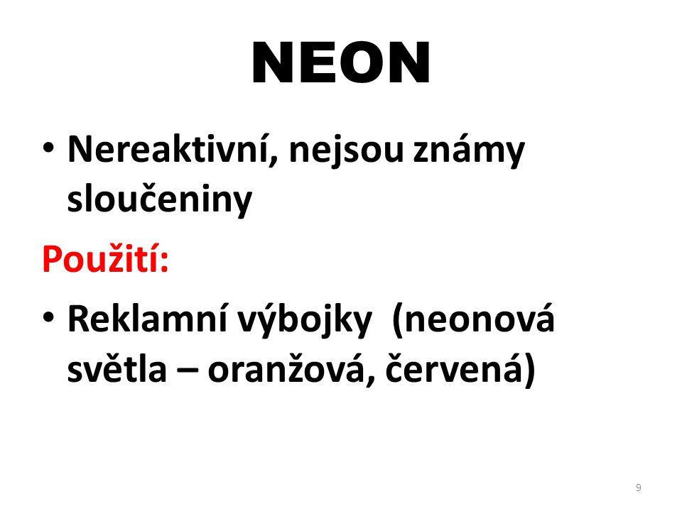 NEON Nereaktivní, nejsou známy sloučeniny Použití: Reklamní výbojky (neonová světla – oranžová, červená) 9