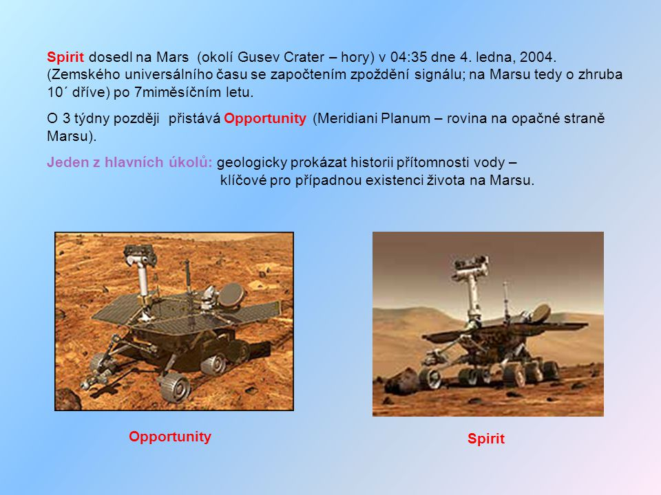Popis přistání (ilustrovaný) http://marsrovers.jpl.nasa.gov/mission/tl_entry1.html