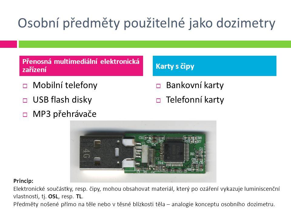 Osobní předměty použitelné jako dozimetry  Mobilní telefony  USB flash disky  MP3 přehrávače  Bankovní karty  Telefonní karty Přenosná multimediální elektronická zařízení Karty s čipy Princip: Elektronické součástky, resp.