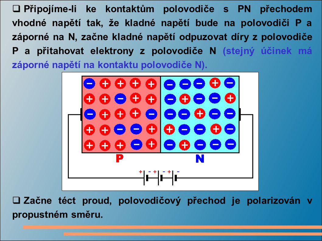  Připojíme-li ke kontaktům polovodiče s PN přechodem vhodné napětí tak, že kladné napětí bude na polovodiči P a záporné na N, začne kladné napětí odp
