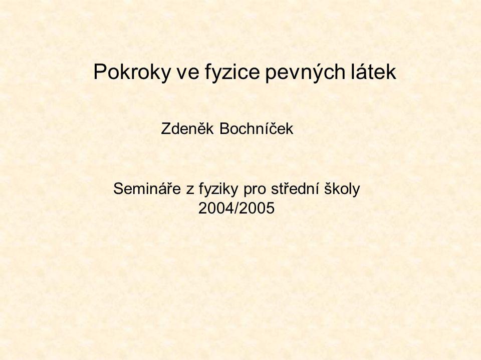 Pokroky ve fyzice pevných látek Zdeněk Bochníček Semináře z fyziky pro střední školy 2004/2005